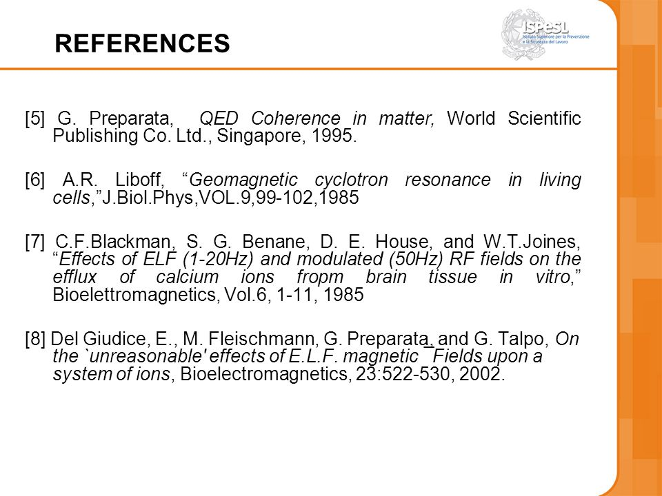 REFERENCES [5] G. Preparata, QED Coherence in matter, World Scientific Publishing Co. Ltd., Singapore, 1995.